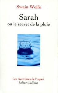Swain Wolfe - Sarah ou Le secret de la pluie.