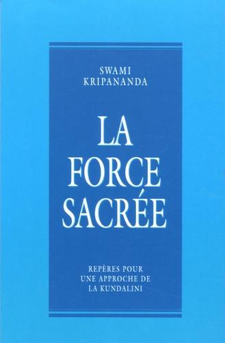 Swami Kripananda - La force sacrée - Repères pour une approche de la Kundalini.