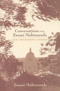 Swami Muktânanda - Conversations avec Swami Muktananda - Les premières années.