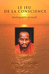 Swami Muktânanda - Le jeu de la conscience - Autobiographie spirituelle.