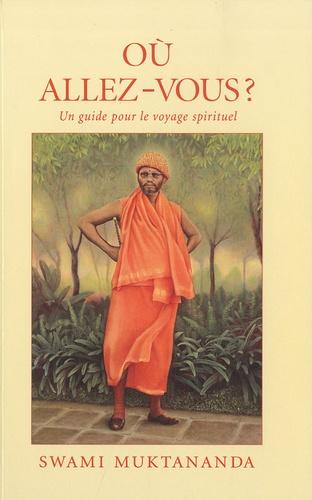 Swâmi Muktânanda - Où allez-vous ? - Un guide pour le voyage spirituel.