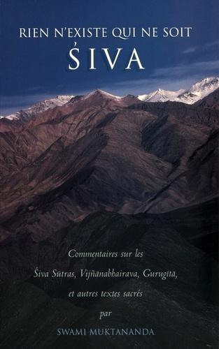 Swami Muktânanda - Rien n'existe qui ne soit Siva - Commentaires sur les Siva Sutras, Vijnanabhairava, Gurugita, et autres textes sacrés.