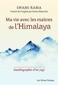 Swami Rama - Ma vie avec les maîtres de l'Himalaya - Autobiographie d'un yogi.