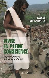 Swami Shashwat Ji - Vivre en pleine conscience - Rappels pour la réalisation du soi.