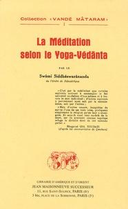 Swâmi Siddhéswarânanda - La méditation selon le yoga-Védânta.