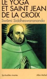 Swâmi Siddhéswarânanda - Le yoga et saint Jean de la Croix - Pensée indienne et mystique carmélitaine.