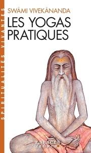 Swâmi Vivekânanda - Les yogas pratiques - Karma, Bhakti, Râja.
