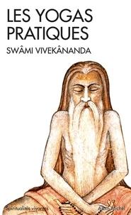 Swâmi Vivekânanda et Swâmi Vivekânanda - Les Yogas pratiques.