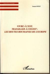 Swanie Potot - Vivre à l'Est, travailler à l'Ouest : les routes roumaines de l'Europe.