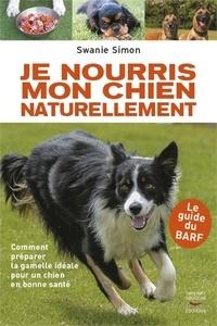 Swanie Simon - Je nourris mon chien naturellement - Le guide du BARF.