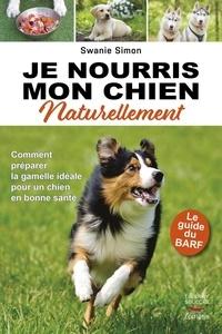Je nourris mon chien naturellement - Swanie Simon - Format ePub - 9782365491648 - 9,99 €
