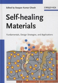 Swapan K. Ghosh et  Collectif - Self-healing Materials - Fundamentals, Design Strategies, and Applications.