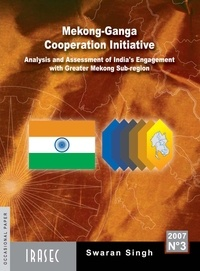 Swaran Singh - Mekong-Ganga Cooperation Initiative - Analysis and Assessment of India's Engagement with Greater Mekong Sub-region.