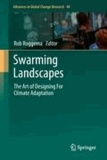 Rob Roggema - Swarming Landscapes - The Art of Designing For Climate Adaptation.