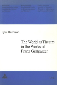 Sybil m. Hitchman - The World as Theatre in the Works of Franz Grillparzer.