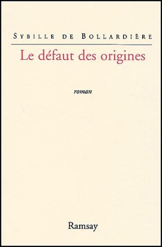 Sybille de Bollardière - Le défaut des origines.