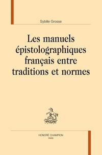 Sybille Grosse - Les manuels épistolographiques français entre traditions et normes.