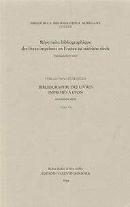 Sybille von Gültlingen - Bibliographie des livres imprimés à Lyon au seizième siècle - Tome 6.