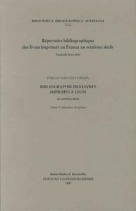 Sybille von Gültlingen - Bibliographie des livres imprimés à Lyon au seizième siècle - Tome 5, Sébastien Gryphius.