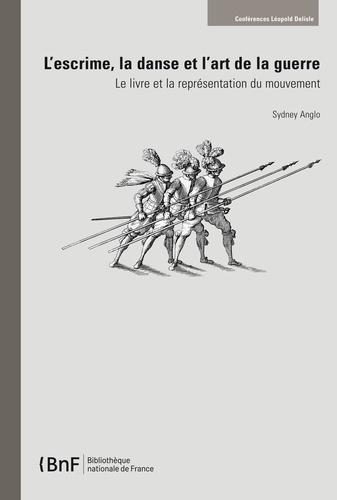 Sydney Anglo - L'escrime, la danse et l'art de la guerre - Le livre et la représentation du mouvement.