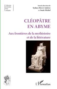 Sydney H. Aufrere et Anaïs Michel - Cléopâtre en abyme - Aux frontières de la mysthistoire et de la littérature.