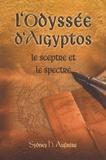 Sydney Hervé Aufrère - L'odyssée d'Aigyptos - Le sceptre et le spectre.