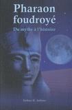 Sydney Hervé Aufrère - Pharaon foudroyé - Du mythe à l'histoire.