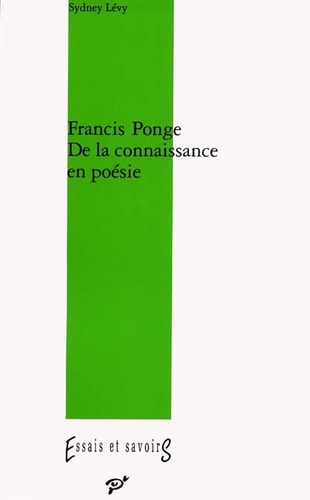 Sydney Levy - Francis Ponge - De la connaissance en poésie.