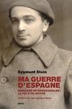 Sygmund Stein - Ma guerre d'Espagne - Brigades internationales : la fin d'un mythe.