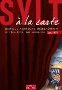 Sylt à la carte 2013 - Der kulinarische Inselführer mit den Sylter Speisenkarten..