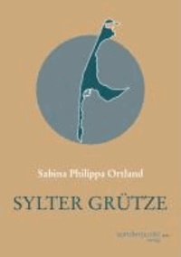 Sylter Grütze - Sylt-Geschichten, Sylt-Gedichte.