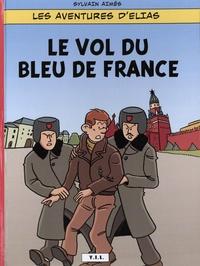 Sylvain Aimès - Les aventures d'Elias Tome 1 : Le vol du bleu de France.