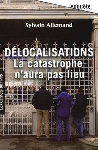 Sylvain Allemand - Délocalisations - La catastrophe n'aura pas lieu.