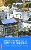 Sylvain Allemand - Entreprendre dans les quartiers sensibles - L'invention des zones franches urbaines.