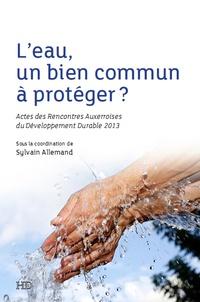 Leau, un bien commun à protéger ? - Actes des Rencontres Auxerroises du Développement Durable 2013.pdf