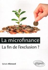 Sylvain Allemand - La microfinance : la fin de l'exclusion ?.