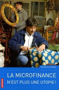 Sylvain Allemand - La microfinance n'est plus une utopie !.