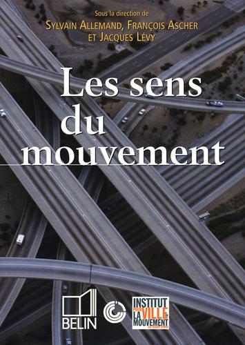 Sylvain Allemand et François Ascher - Les sens du mouvement - Modernité et mobilités dans les sociétés urbaines contemporaines.