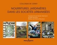 Sylvain Allemand et Edith Heurgon - Nourritures jardinières dans les sociétés urbanisées.