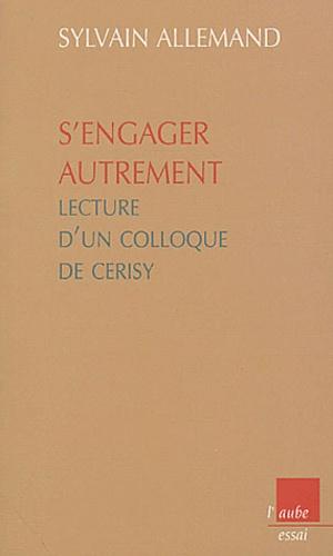 Sylvain Allemand - S'engager autrement - Lecture d'un colloque de Cerisy.