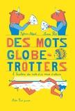 Sylvain Alzial et Aurore Petit - Des mots globe-trotters - L'histoire des mots d'ici venus d'ailleurs.