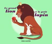 Sylvain Alzial et Nicolas Duffaut - Le grand lion et le petit lapin.