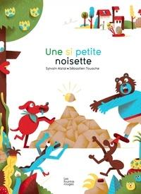 Sylvain Alzial et Sébastien Touache - Une si petite noisette.
