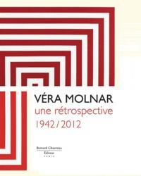 Sylvain Amic et Vincent Baby - Véra Molnar - Une rétrospective 1942/2012.