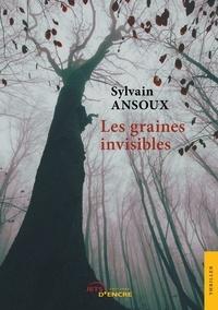Sylvain Ansoux - Les graines invisibles.