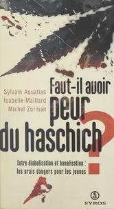 Sylvain Aquatias et Isabelle Maillard - Faut-il avoir peur du haschich ? - Entre diabolisation et banalisation : les vrais dangers pour les jeunes.