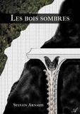 Sylvain Arnaud - Les bois sombres.