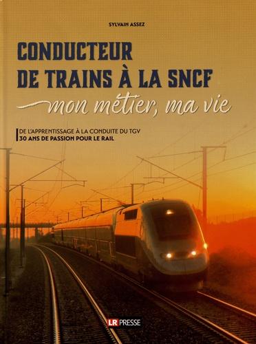 Conducteur de trains à la SNCF. Mon métier, ma vie