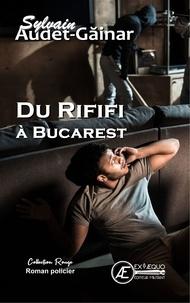Sylvain Audet-Gainar - Du rififi à Bucarest.