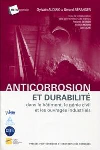 Sylvain Audisio et Gérard Béranger - Anticorrosion et durabilité - Dans le bâtiment, le génie civil et les ouvrages industriels.
